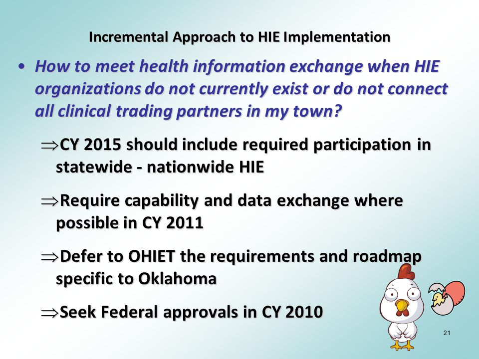 21 Incremental Approach to HIE Implementation How to meet health information exchange when HIE organizations do not currently exist or do not connect