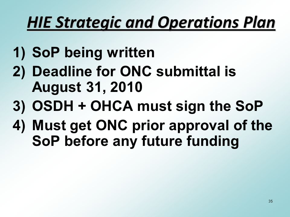 35 HIE Strategic and Operations Plan 1)SoP being written 2)Deadline for ONC submittal is August 31, 2010 3)OSDH + OHCA must sign the SoP 4)Must get ON