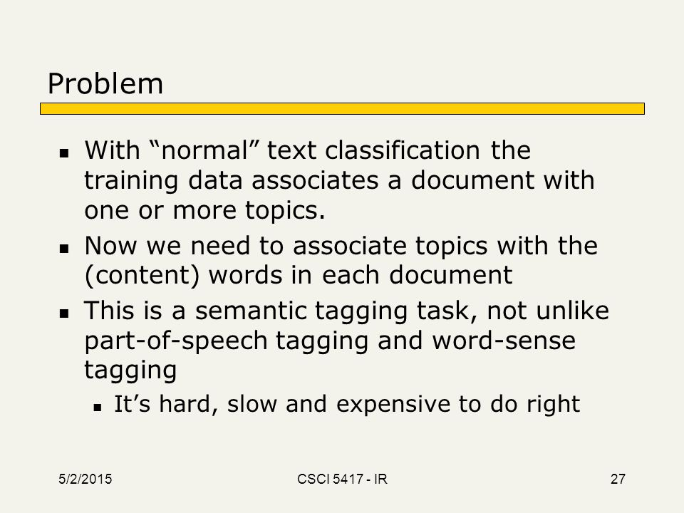 "Problem With ""normal"" text classification the training data associates a document with one or more topics. Now we need to associate topics with the (c"
