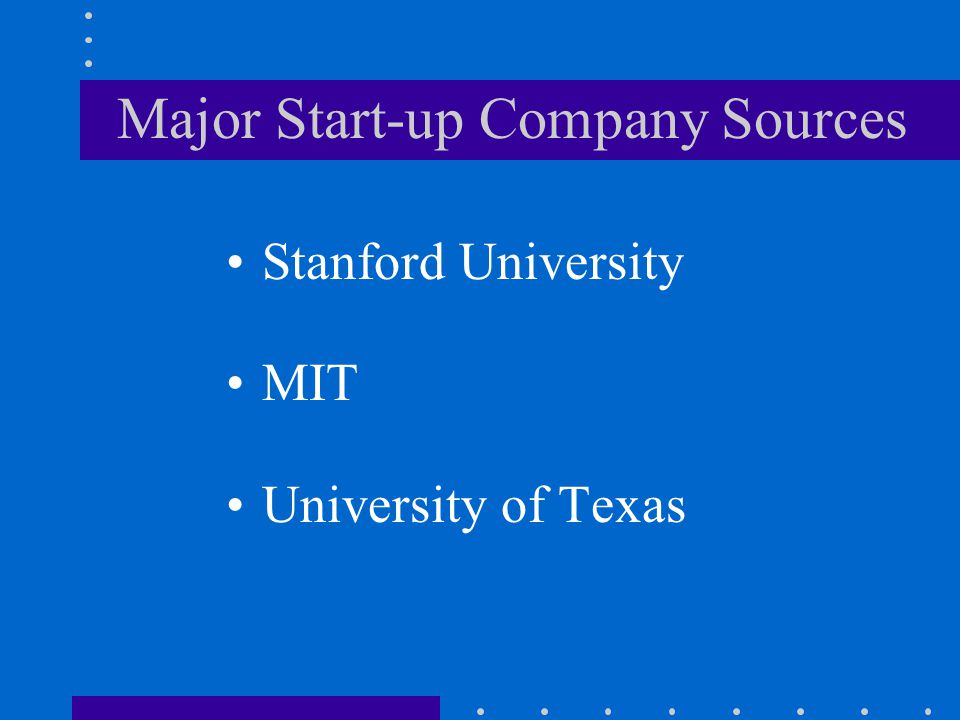 Major Start-up Company Sources Stanford University MIT University of Texas