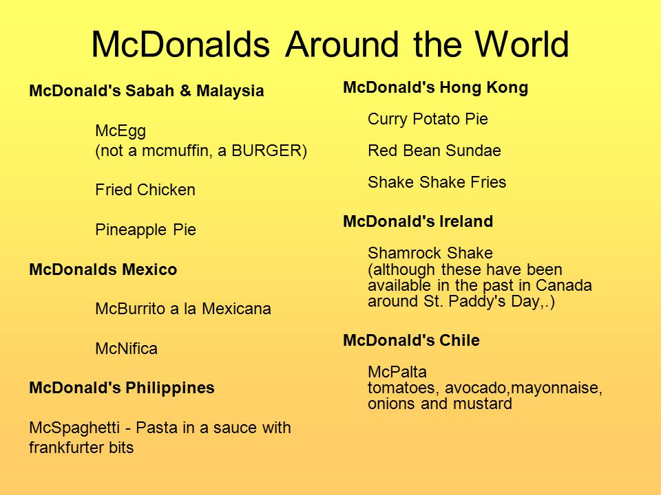 McDonalds Around the World McDonald s Hong Kong Curry Potato Pie Red Bean Sundae Shake Shake Fries McDonald s Ireland Shamrock Shake (although these have been available in the past in Canada around St.