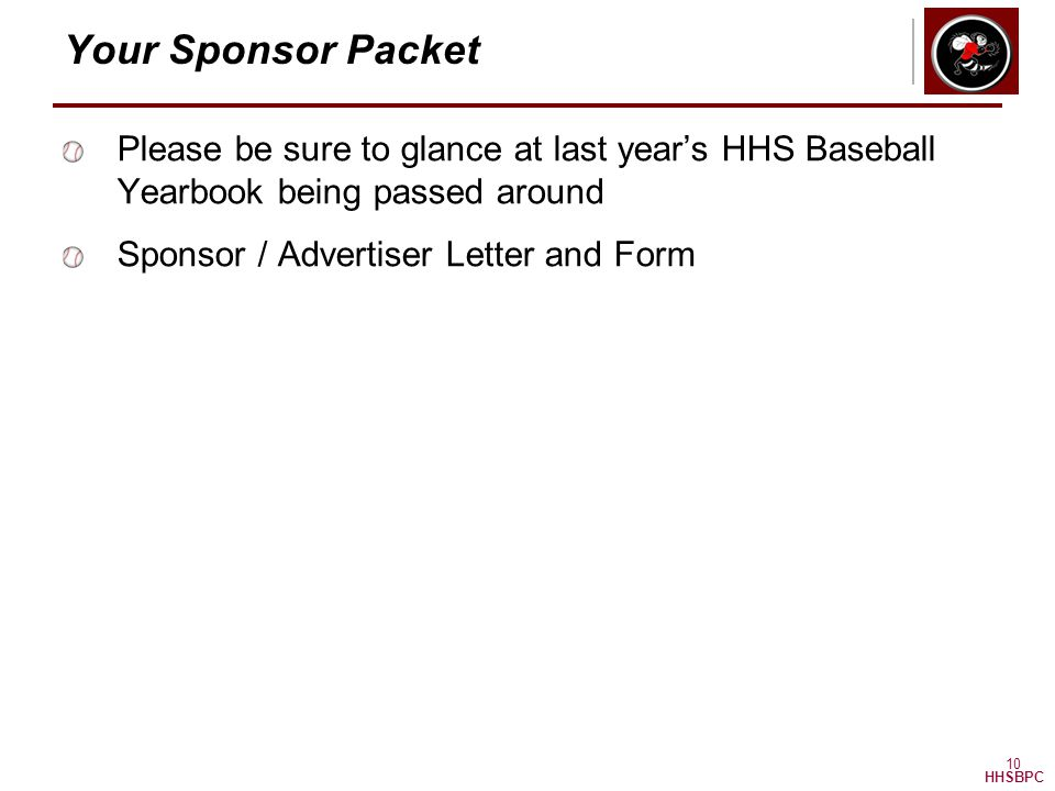 HHSBPC 10 Your Sponsor Packet Please be sure to glance at last year's HHS Baseball Yearbook being passed around Sponsor / Advertiser Letter and Form