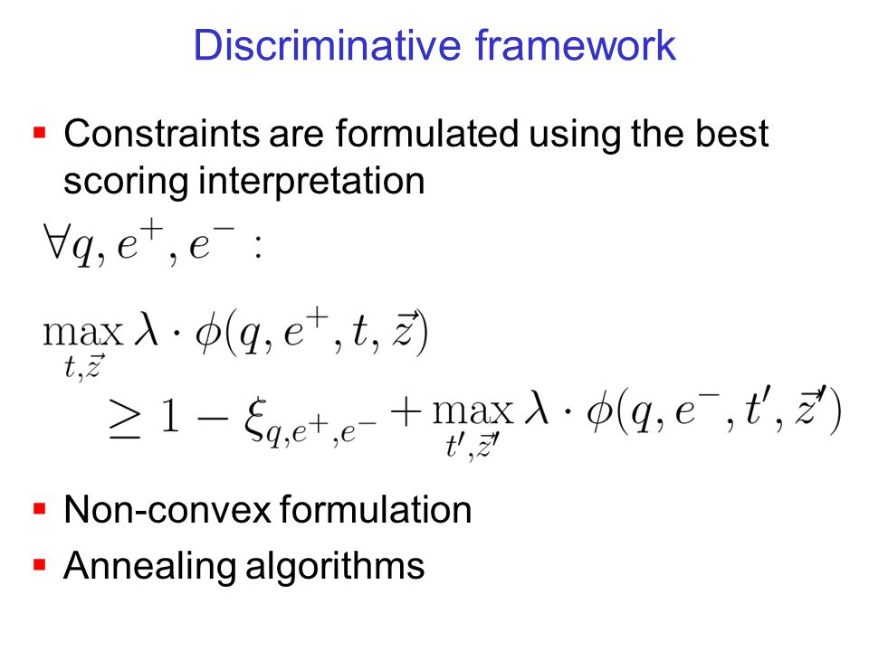Discriminative framework  Non-convex formulation  Annealing algorithms  Constraints are formulated using the best scoring interpretation
