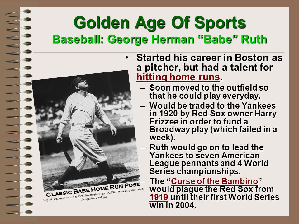  In 1929, Americans spent $4.5 billion on entertainment (includes sports)  People crowded into baseball games to see their heroes  Babe Ruth was a larger than life American hero who played for Yankees  He hit 60 homers in 1927