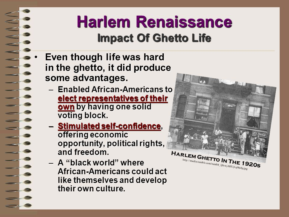 Harlem Renaissance Impact Of Ghetto Life: World War I –Wanted more equality, freedom, political participation, and opportunity.