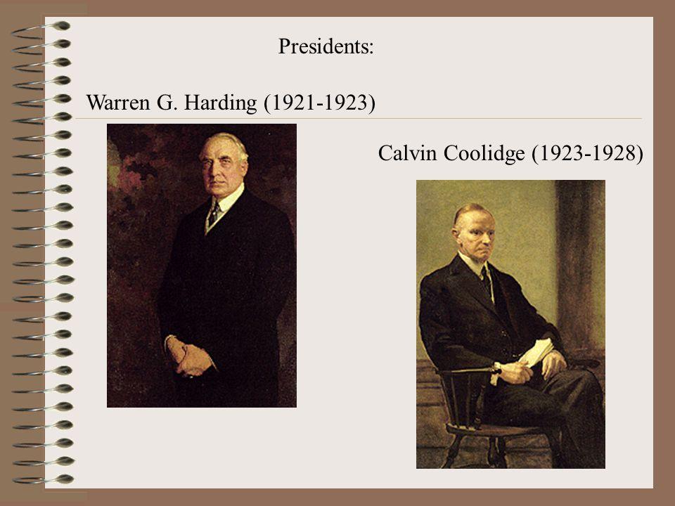 Presidents: Warren G. Harding (1921-1923) Calvin Coolidge (1923-1928)