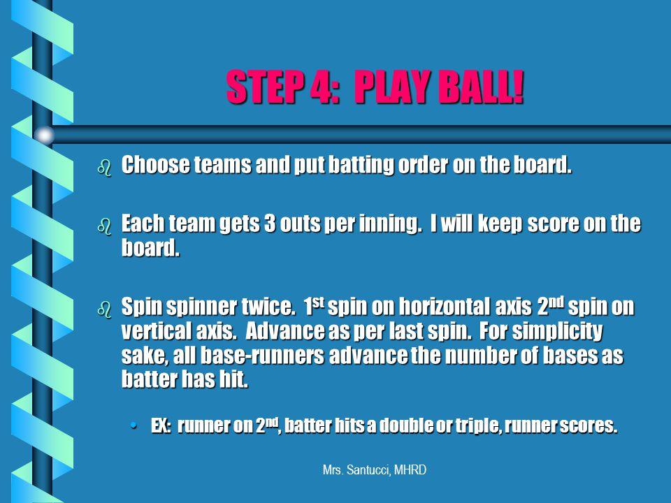Mrs. Santucci, MHRD STEP 4: PLAY BALL. b Choose teams and put batting order on the board.
