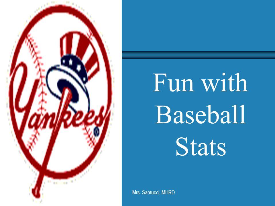 Mrs. Santucci, MHRD Fun with Baseball Stats