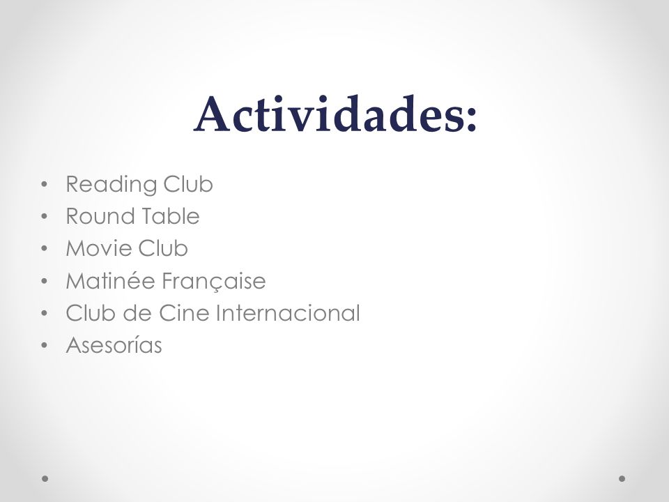 Actividades: Reading Club Round Table Movie Club Matinée Française Club de Cine Internacional Asesorías