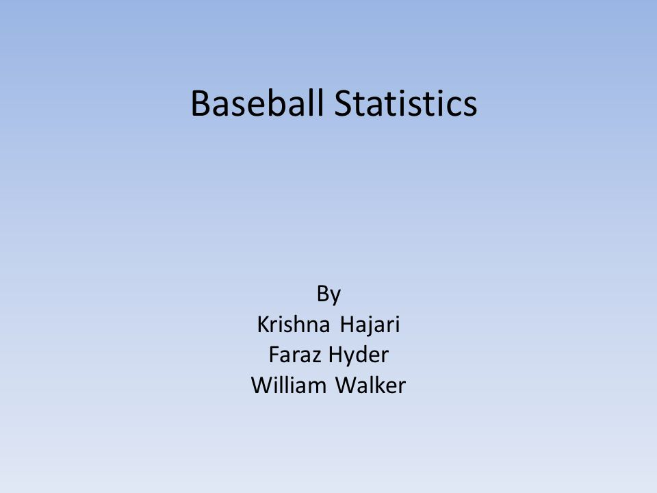 Baseball Statistics By Krishna Hajari Faraz Hyder William Walker