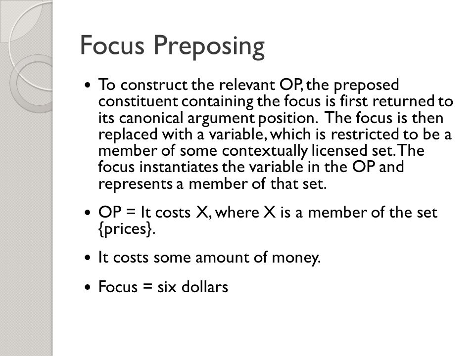 Focus Preposing To construct the relevant OP, the preposed constituent containing the focus is first returned to its canonical argument position.
