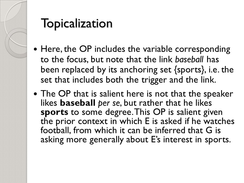Topicalization Here, the OP includes the variable corresponding to the focus, but note that the link baseball has been replaced by its anchoring set {sports}, i.e.