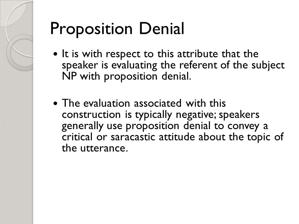 Proposition Denial It is with respect to this attribute that the speaker is evaluating the referent of the subject NP with proposition denial.