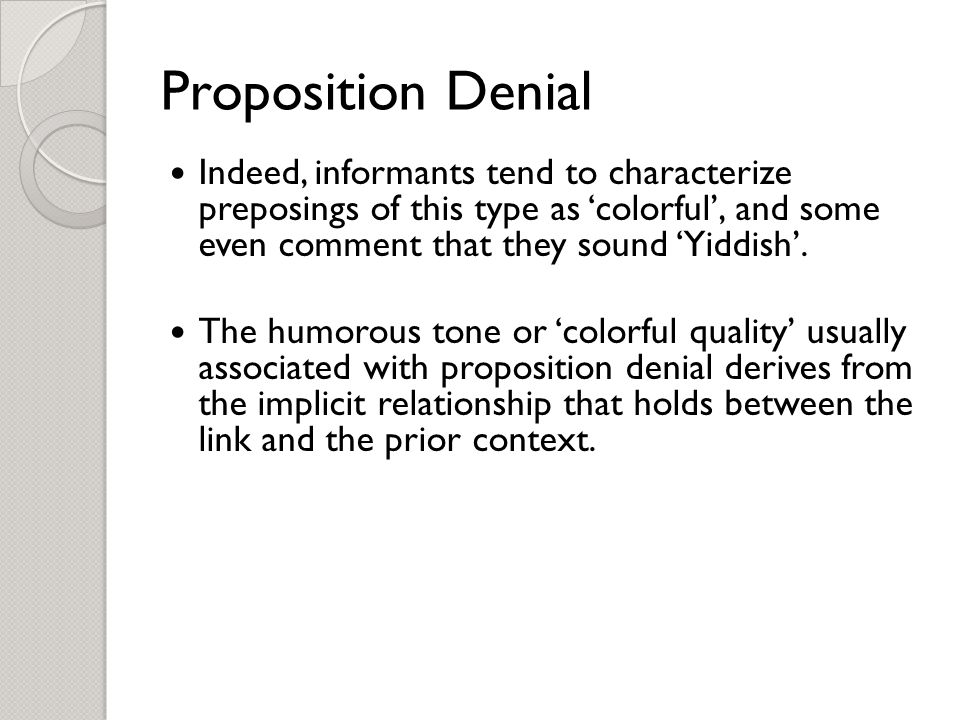 Proposition Denial Indeed, informants tend to characterize preposings of this type as 'colorful', and some even comment that they sound 'Yiddish'.