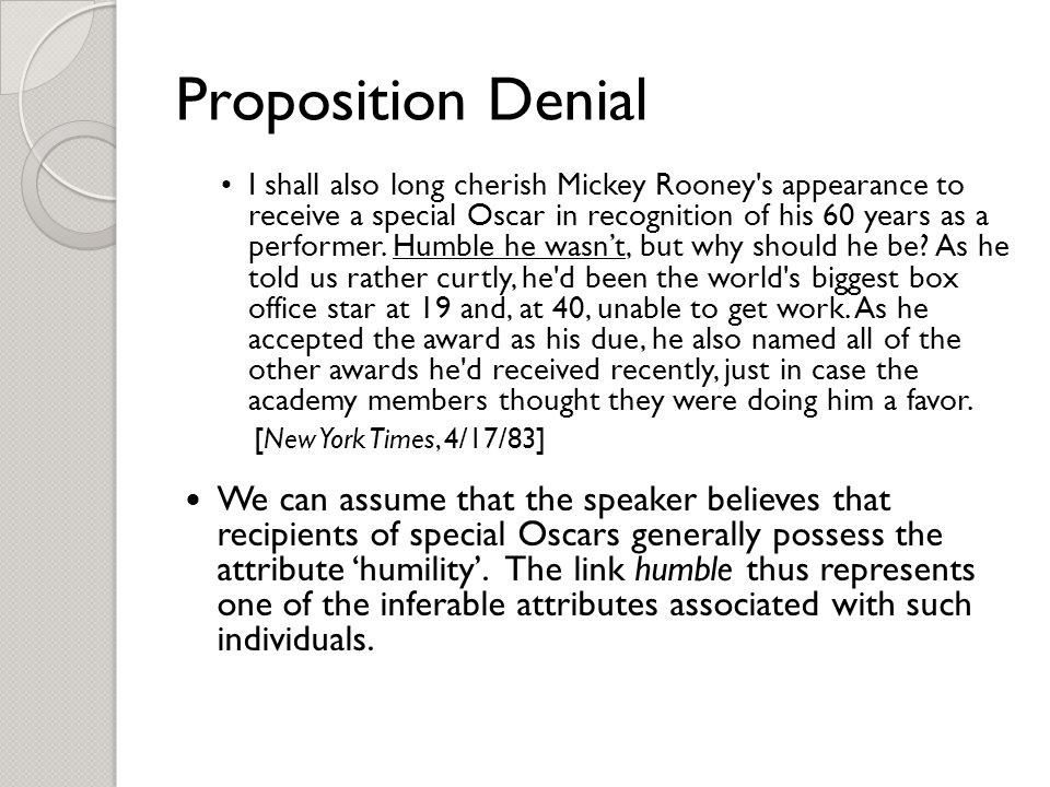 Proposition Denial I shall also long cherish Mickey Rooney s appearance to receive a special Oscar in recognition of his 60 years as a performer.