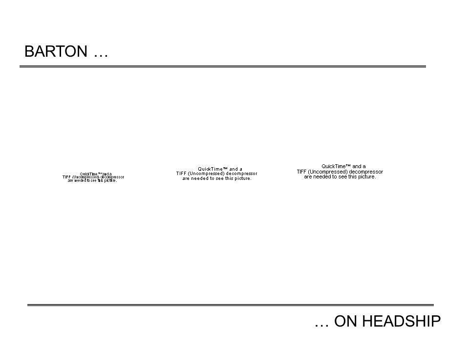 BARTON … … ON HEADSHIP