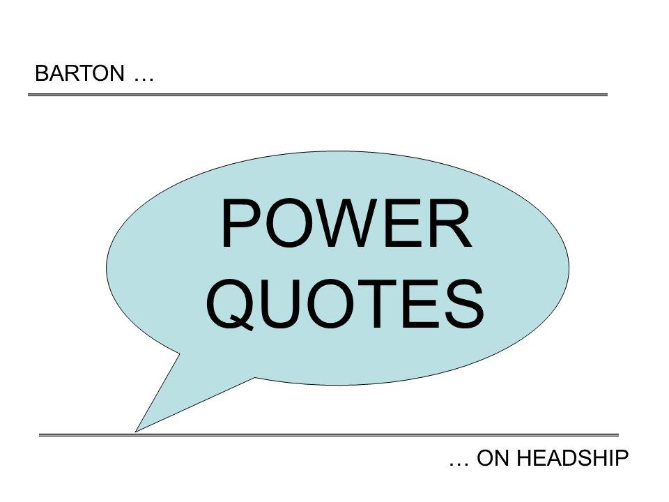 BARTON … … ON HEADSHIP POWER QUOTES