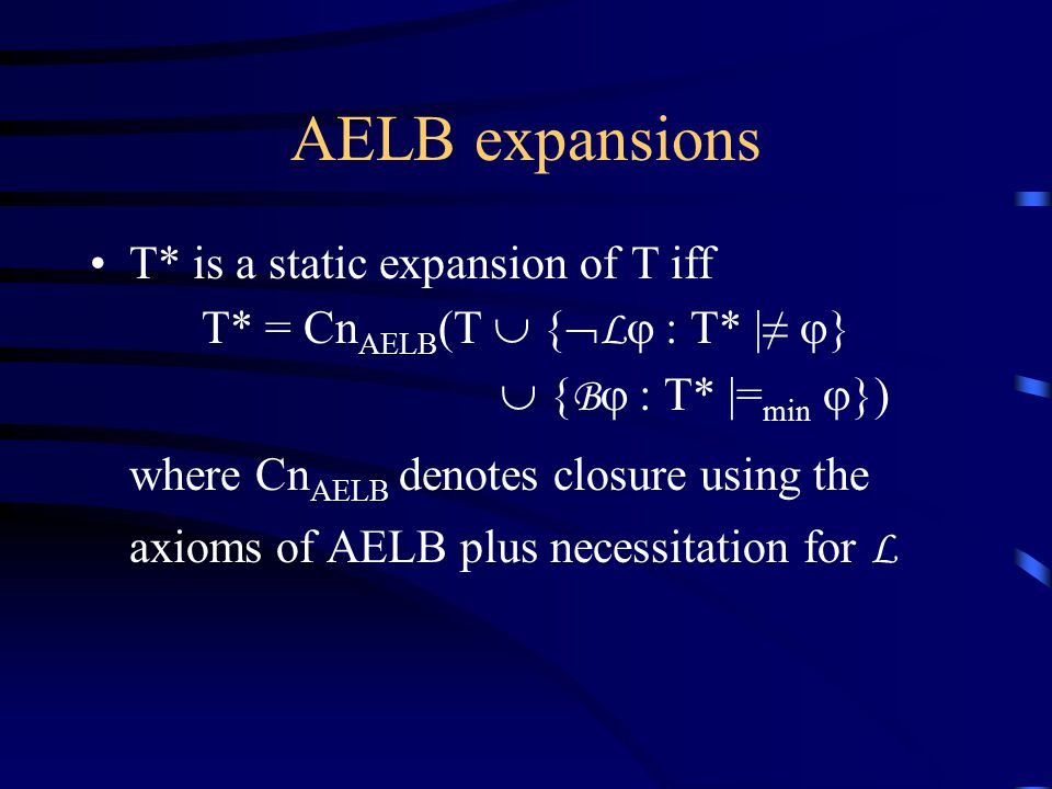 AELB expansions T* is a static expansion of T iff T* = Cn AELB (T  {  L  : T* |≠  }  { B  : T* |= min  }) where Cn AELB denotes closure using the axioms of AELB plus necessitation for L