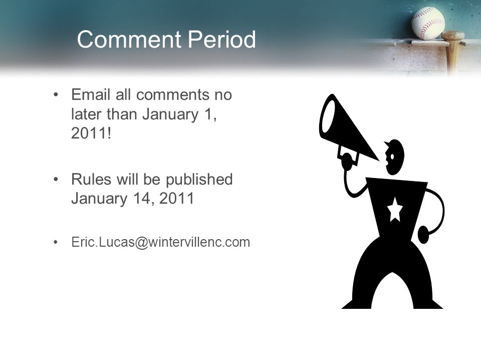 Comment Period Email all comments no later than January 1, 2011.