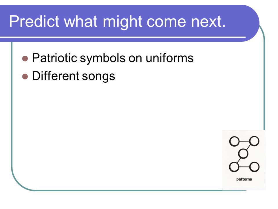 Predict what might come next. Patriotic symbols on uniforms Different songs