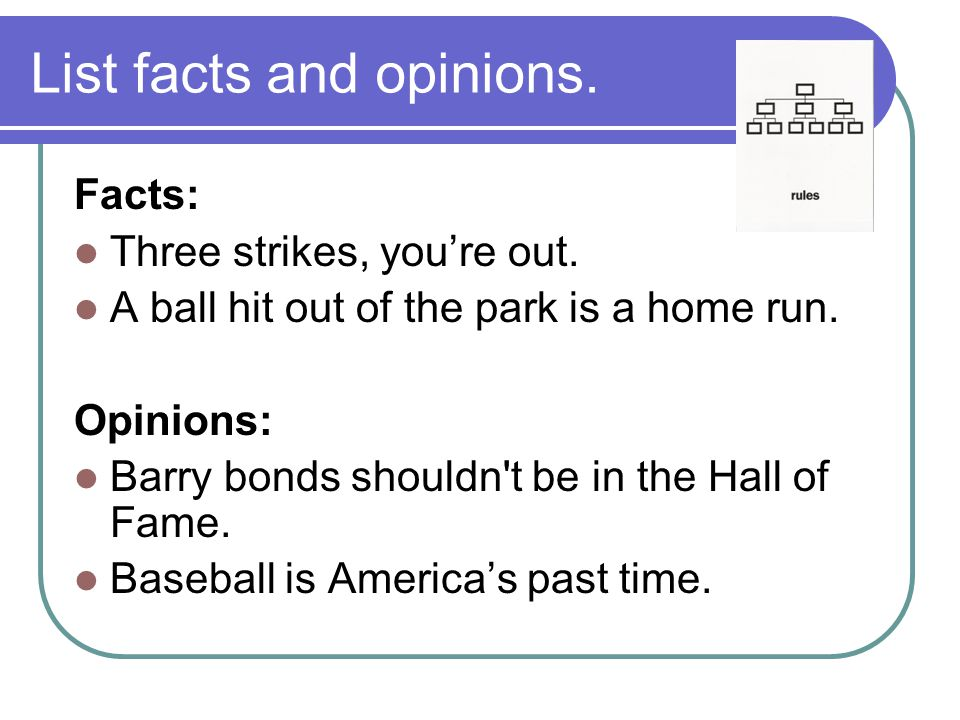 List facts and opinions. Facts: Three strikes, you're out.