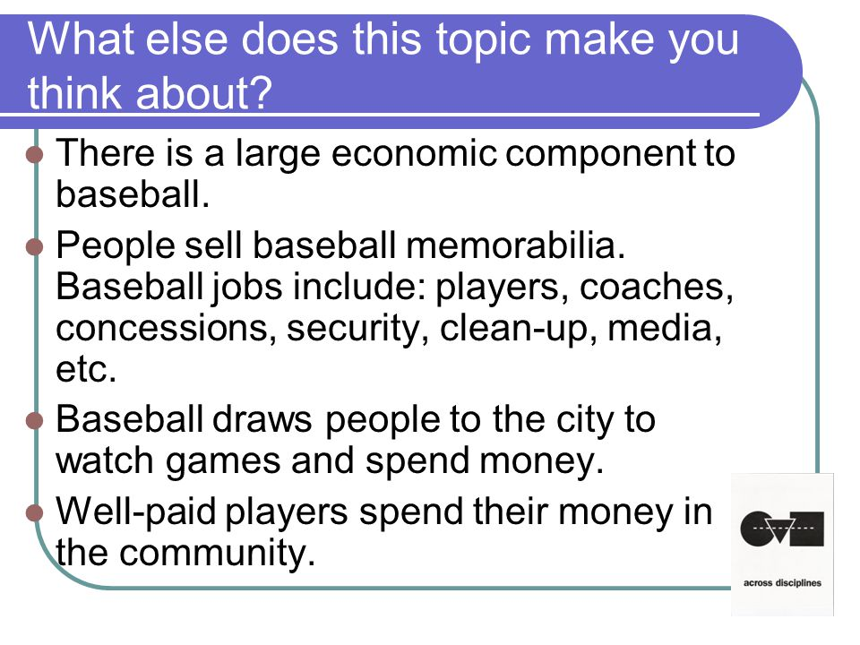 What else does this topic make you think about. There is a large economic component to baseball.