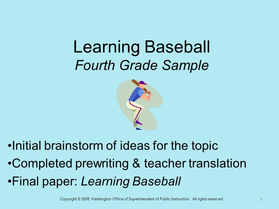 Learning Baseball Fourth Grade Sample Initial brainstorm of ideas for the topic Completed prewriting & teacher translation Final paper: Learning Baseb
