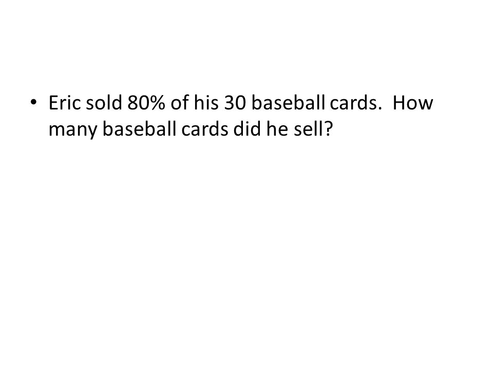 Eric sold 80% of his 30 baseball cards. How many baseball cards did he sell?