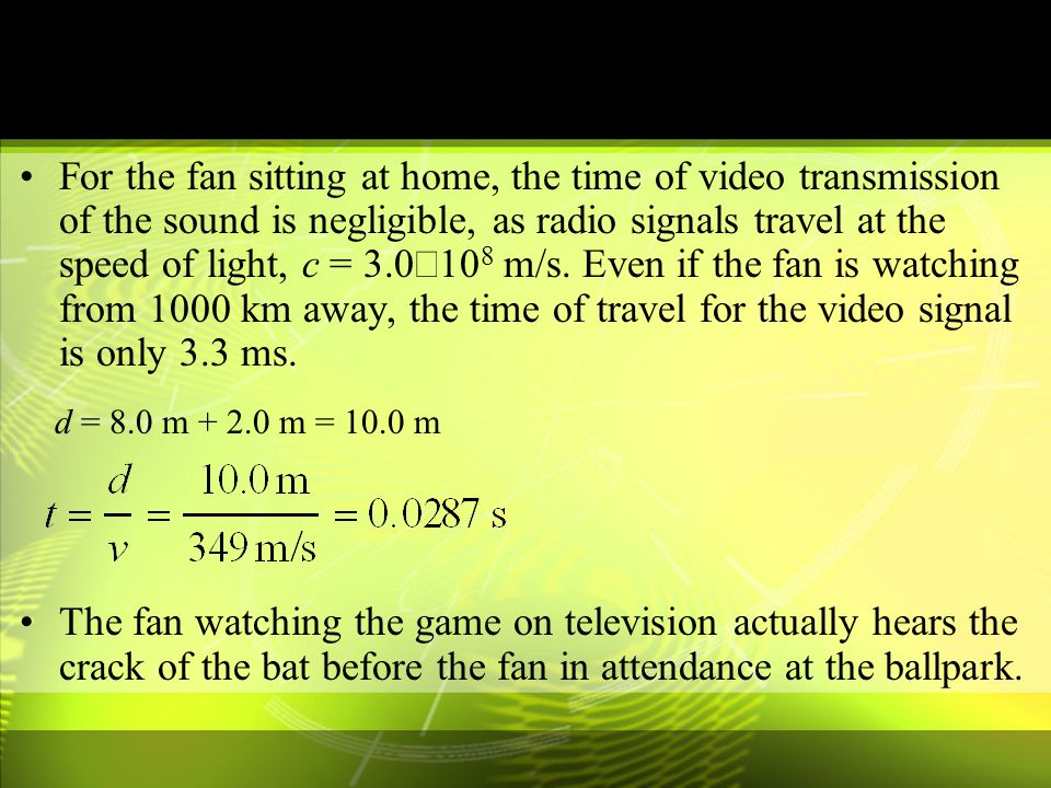 a.The sound of the crack of the bat travels at a speed of v = 331 m/s + 0.6T = 331 m/s + (0.6)(30.0°C) = 349 m/s For the fan sitting in the seats at t