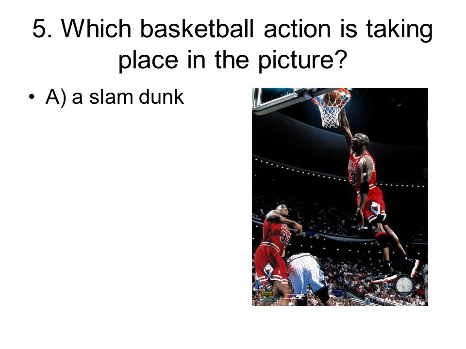 5. Which basketball action is taking place in the picture? A) a slam dunk