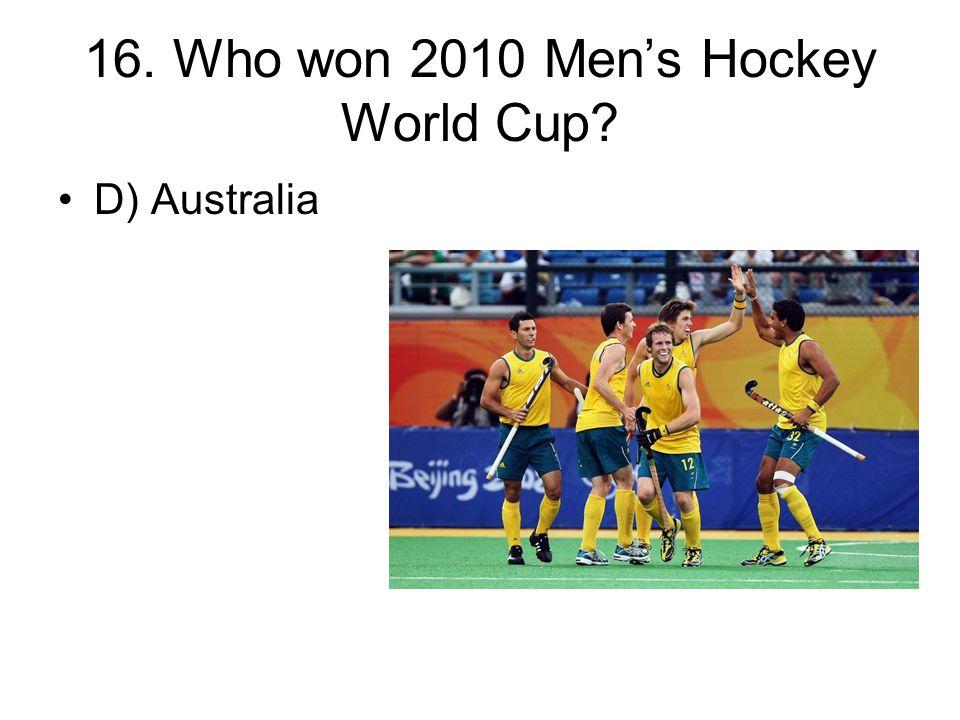 16. Who won 2010 Men's Hockey World Cup? D) Australia