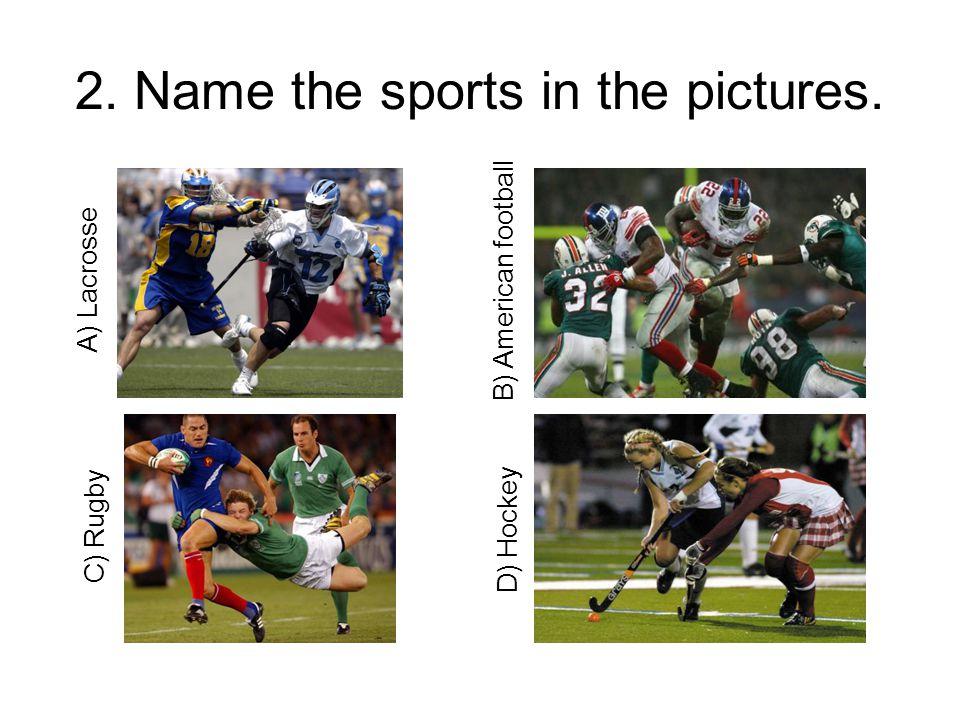 A) Lacrosse B) American football C) RugbyD) Hockey