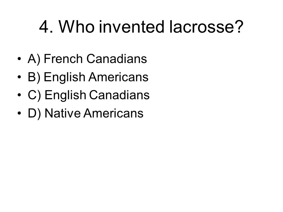 4. Who invented lacrosse? D) Native Americans