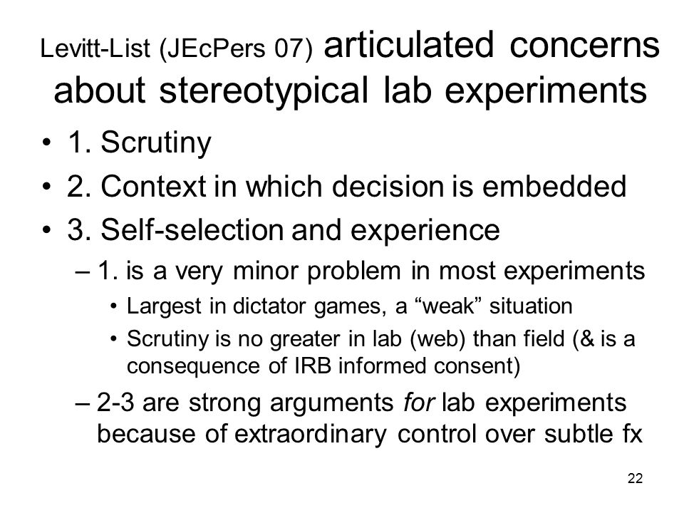 22 Levitt-List (JEcPers 07) articulated concerns about stereotypical lab experiments 1.