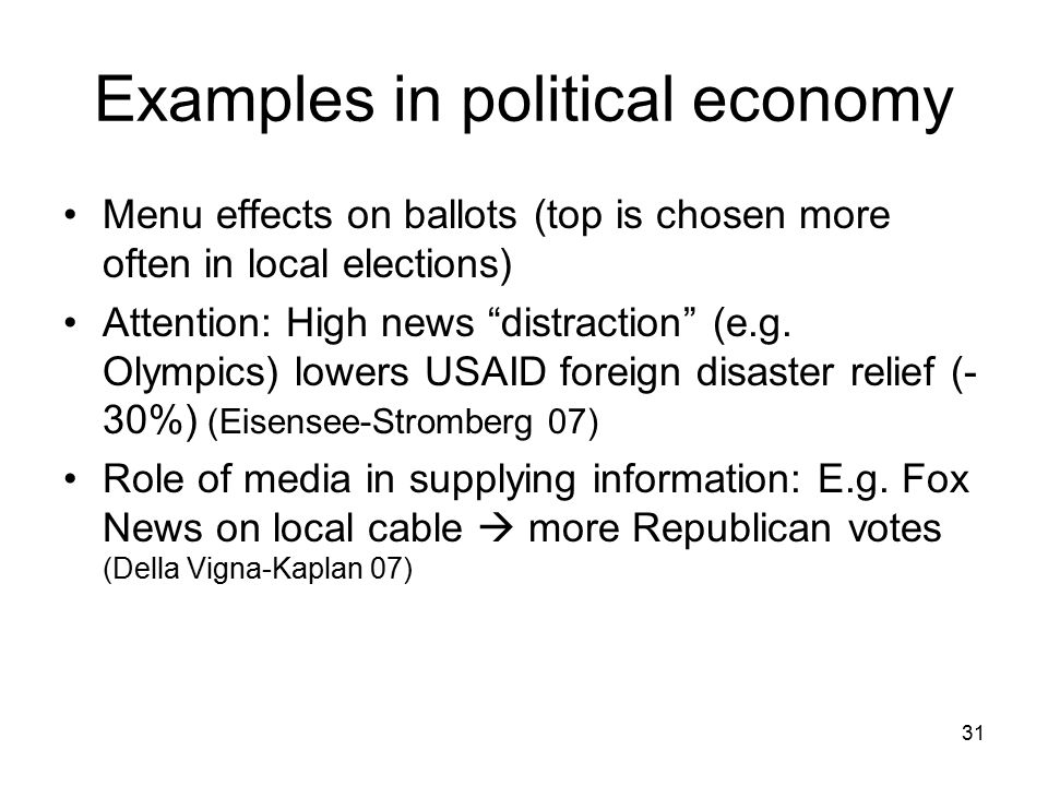 31 Examples in political economy Menu effects on ballots (top is chosen more often in local elections) Attention: High news distraction (e.g.
