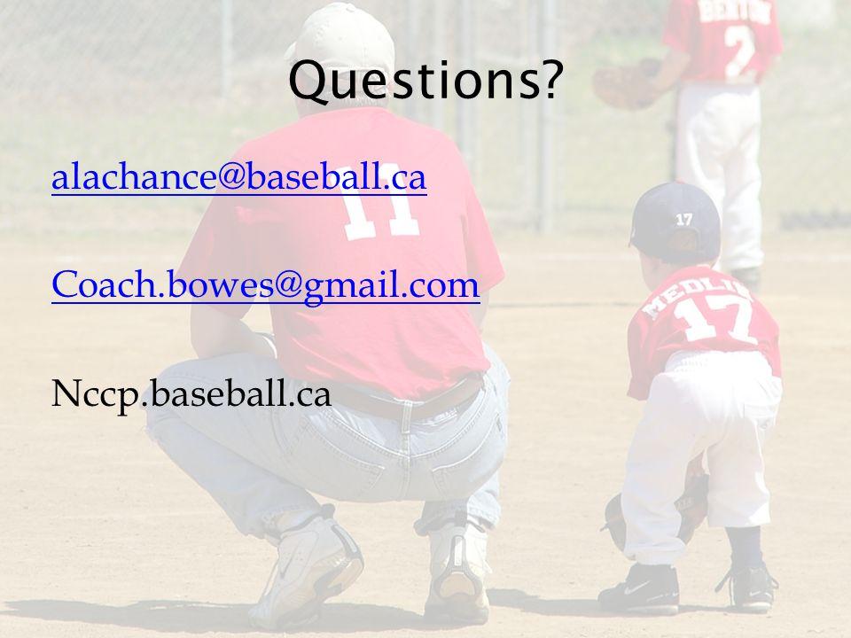 Questions alachance@baseball.ca Coach.bowes@gmail.com Nccp.baseball.ca