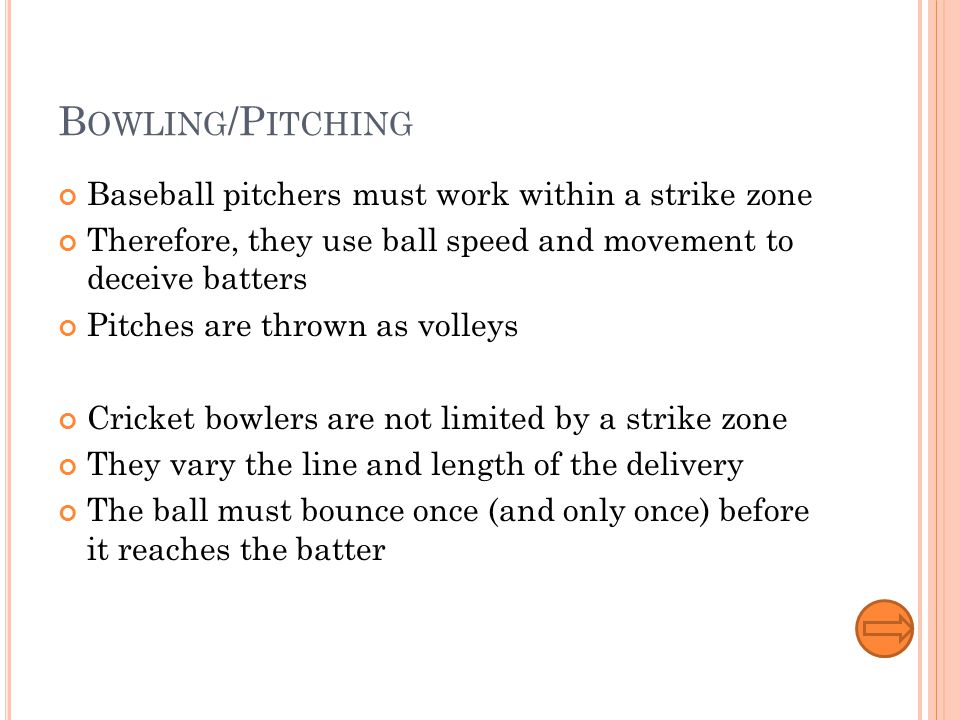 B ATTING Each innings in baseball allows each team three outs and batters may re-play as many times as they can until three batters are dismissed Each innings in cricket allows each team ten outs and batters may not recycle See Running for more informationRunning See Team Composition for more informationTeam Composition