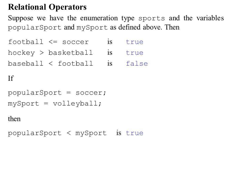 Relational Operators Suppose we have the enumeration type sports and the variables popularSport and mySport as defined above.
