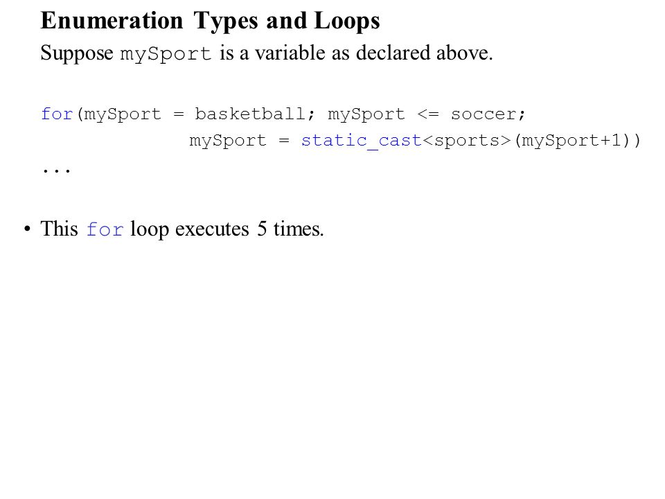 Enumeration Types and Loops Suppose mySport is a variable as declared above.