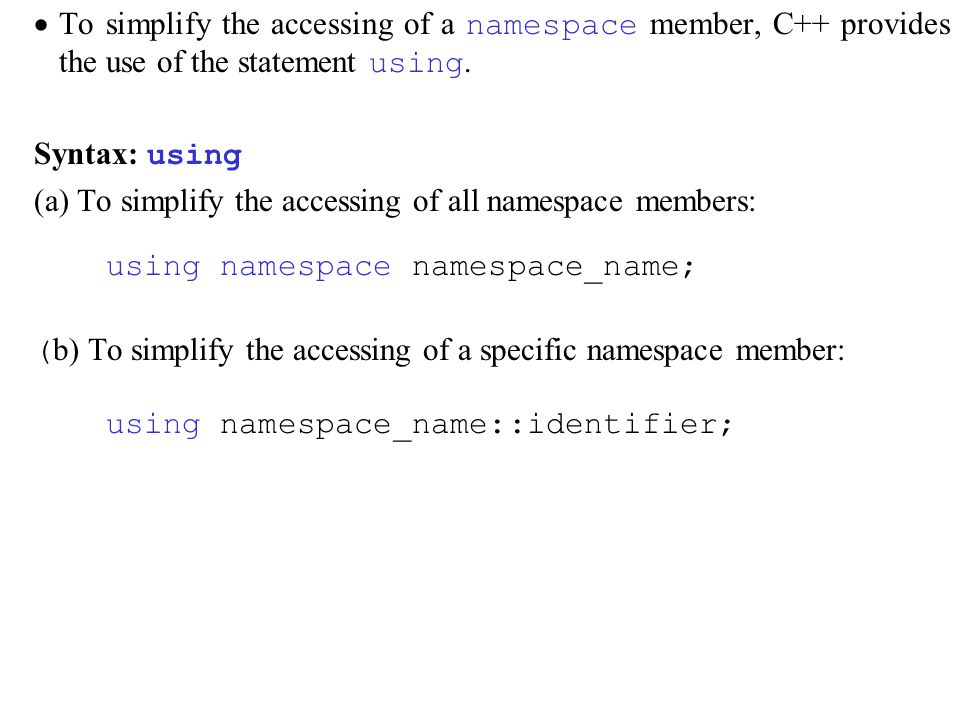  To simplify the accessing of a namespace member, C++ provides the use of the statement using.