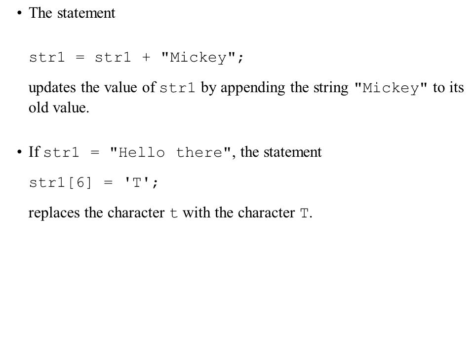 The statement str1 = str1 + Mickey ; updates the value of str1 by appending the string Mickey to its old value.