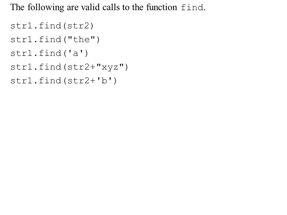 The following are valid calls to the function find.