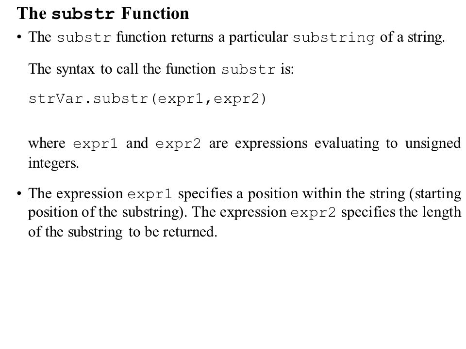 The substr Function The substr function returns a particular substring of a string.