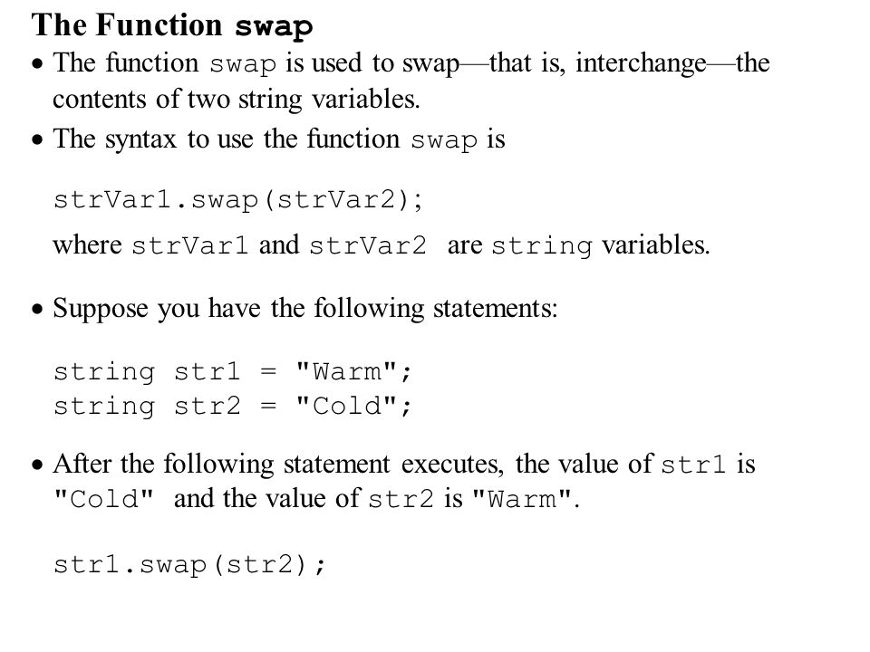 The Function swap  The function swap is used to swap—that is, interchange—the contents of two string variables.