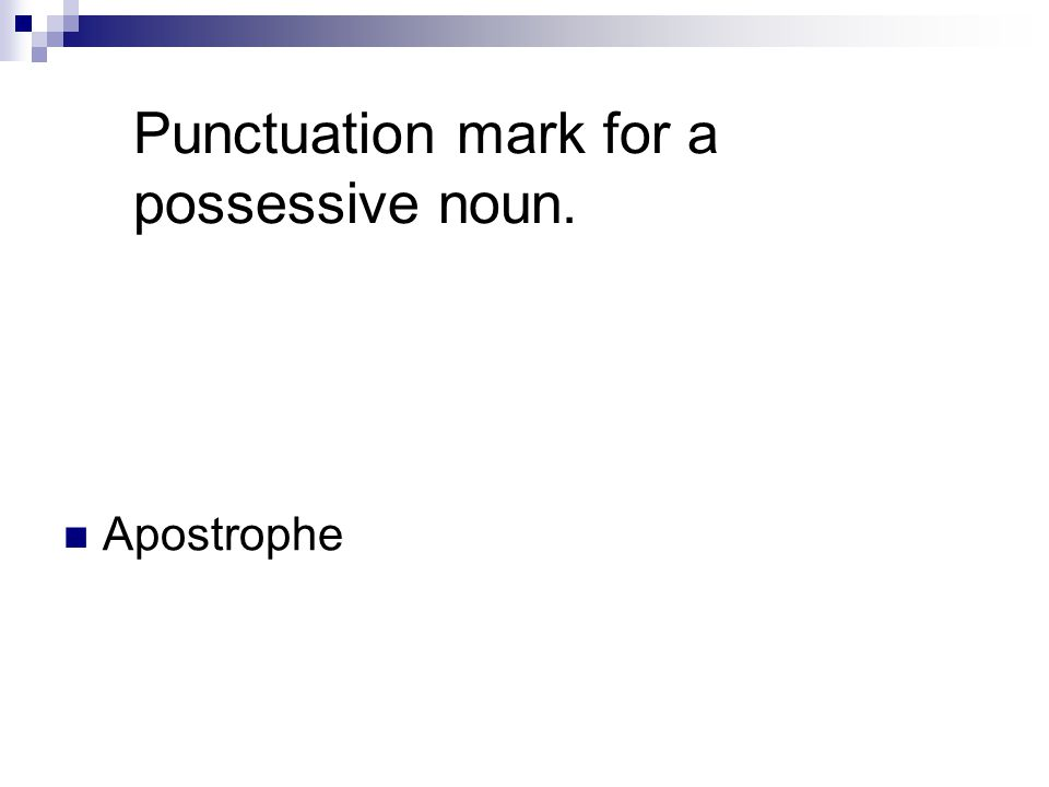 Punctuation mark for a possessive noun. Apostrophe