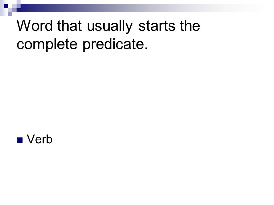 Word that usually starts the complete predicate. Verb