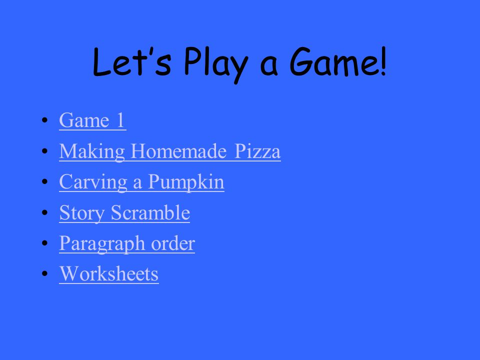 Let's Play a Game! Game 1 Making Homemade Pizza Carving a Pumpkin Story Scramble Paragraph order Worksheets