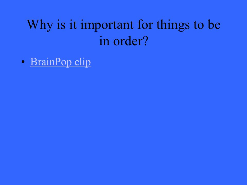 Why is it important for things to be in order? BrainPop clip