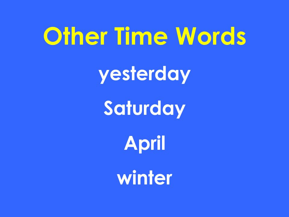 Other Time Words yesterday Saturday April winter