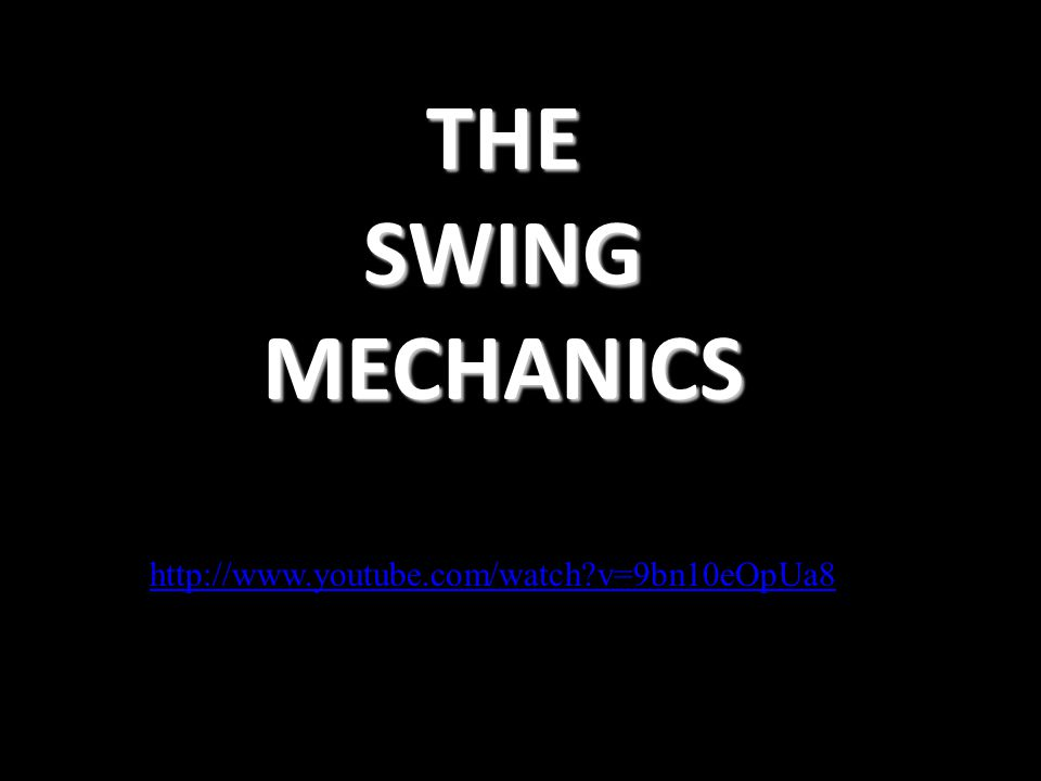 THE SWING MECHANICS http://www.youtube.com/watch v=9bn10eOpUa8